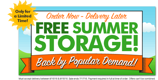 Order by 7/17 for Free Summer Storage!
